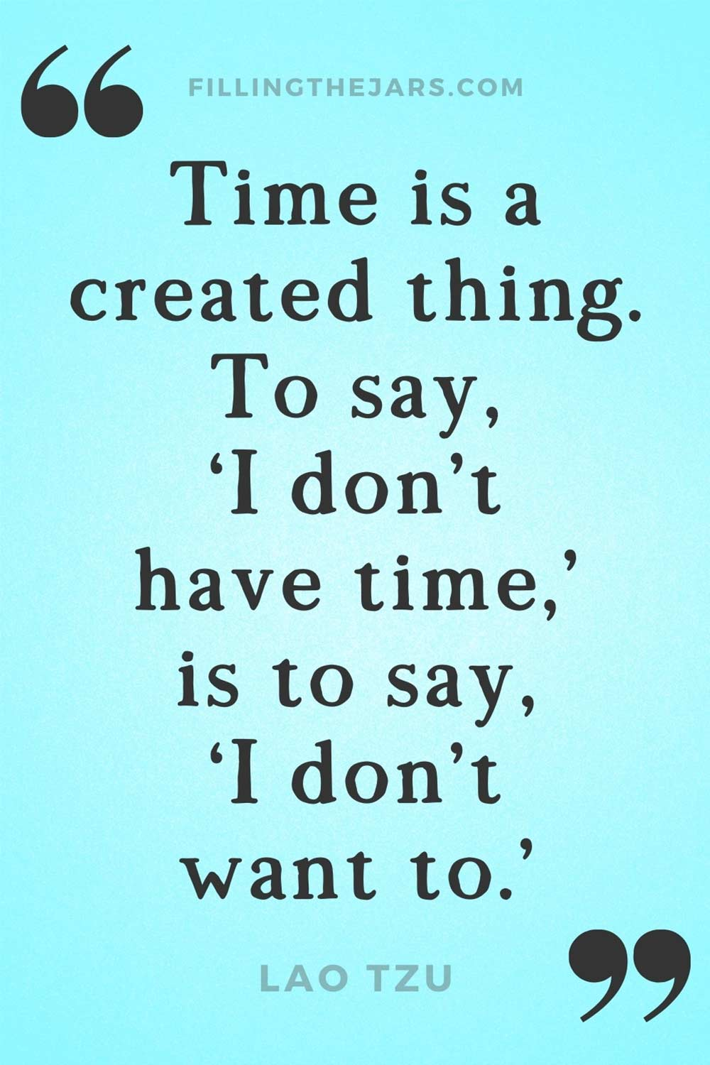 Lao Tzu quote to say I dont have time is to say I dont want to on turquoise background.
