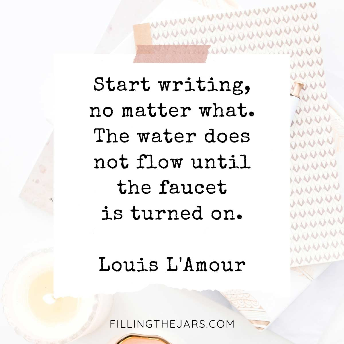 Louis L'Amour 'start writing' quote on torn-paper background over image of journals and candle on white desk.