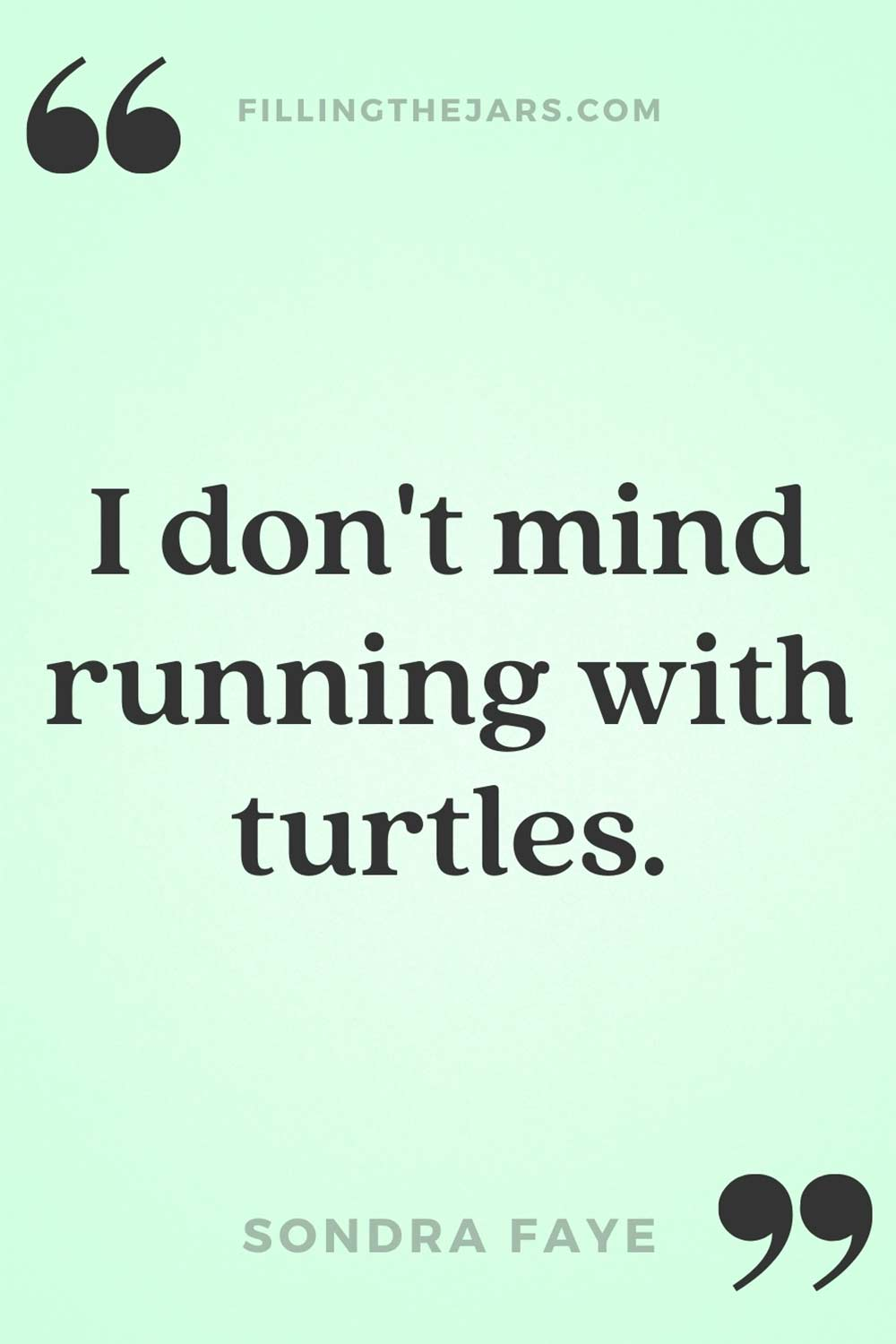 Sondra Faye running with turtles slow and steady quote in black text on pale green background.