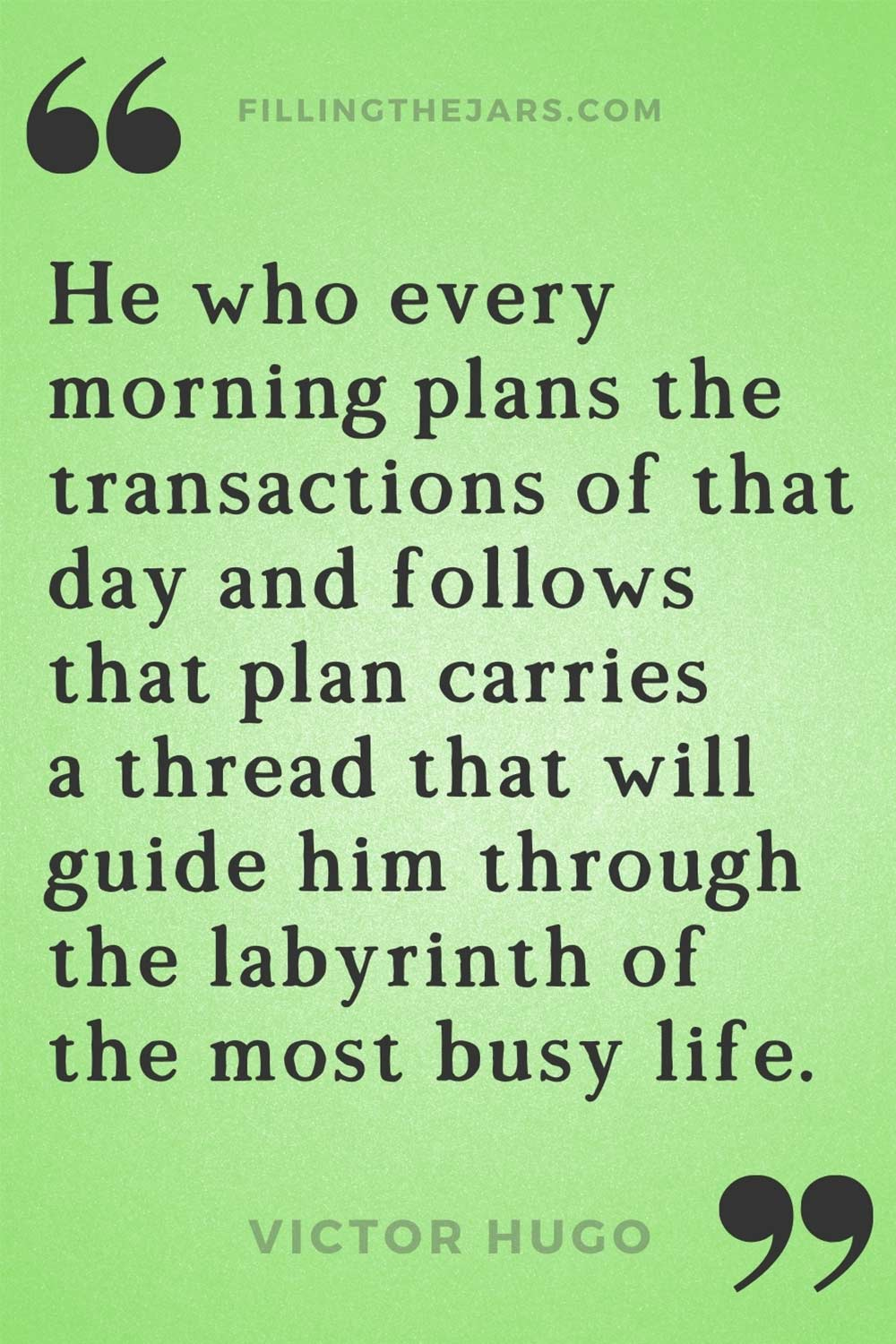 Victor Hugo plan the transactions of the day and follow the plan quote on green background.