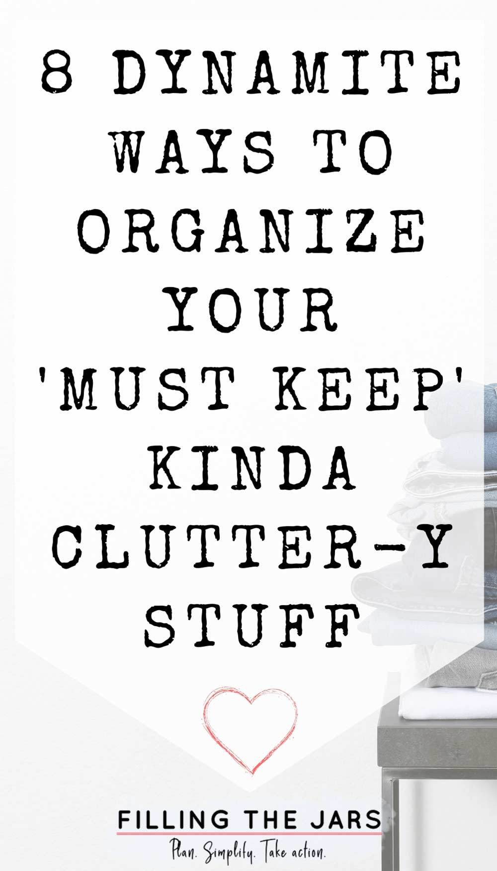 Text ways to organize your clutter on white background over image of pile of folded jeans on stool against white wall.