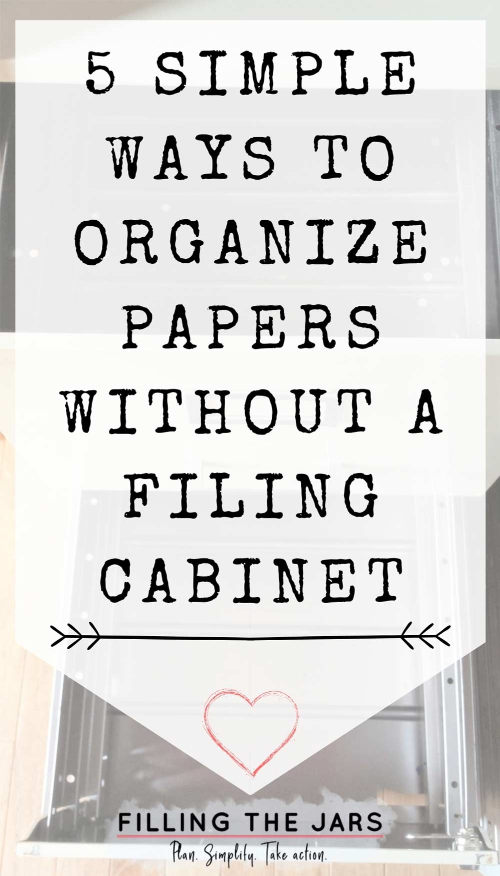 Text simple ways to organize papers without a filing cabinet on white background over image of open and empty file cabinet drawers.