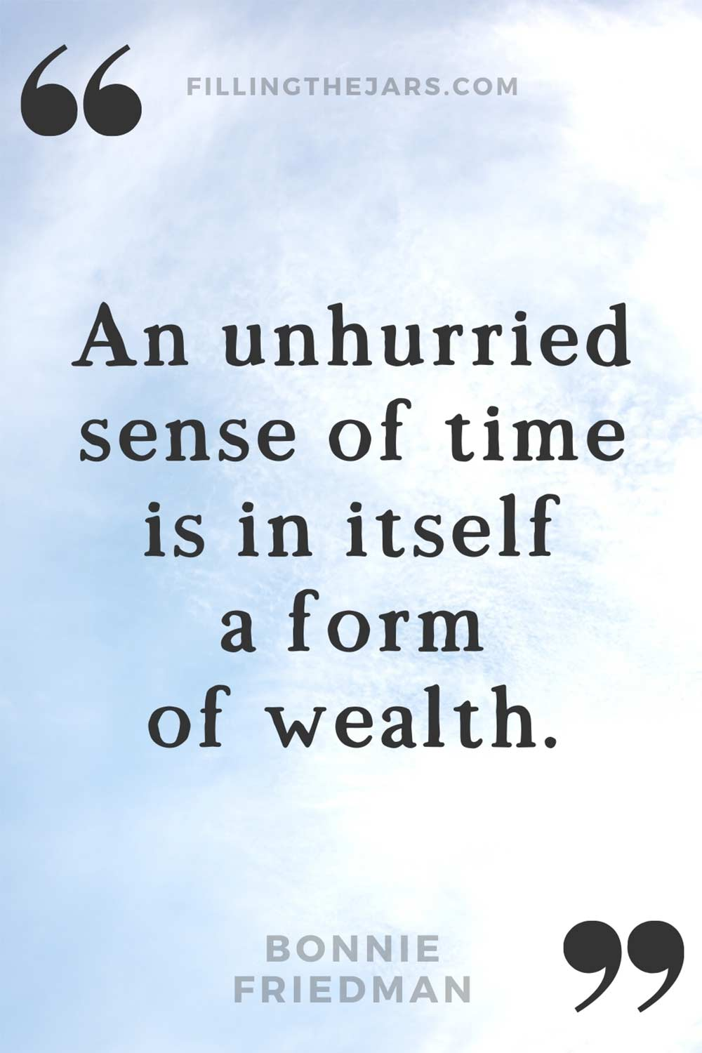 Bonnie Friedman unhurried sense of time is wealth quote in black text on daytime partly cloudy sky background.