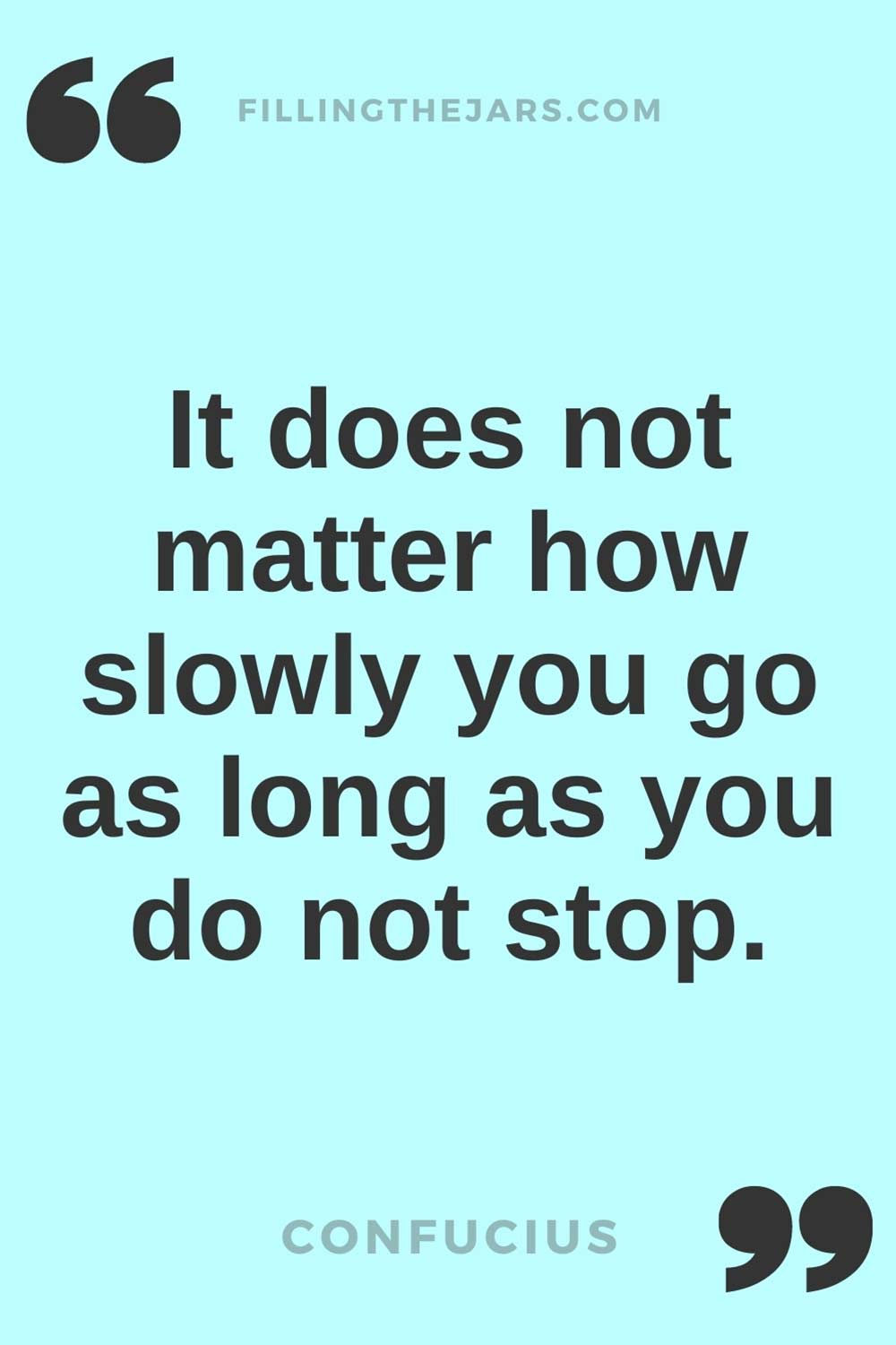 Confucius it does not matter how slowly you go quote in black text on light turquoise background.
