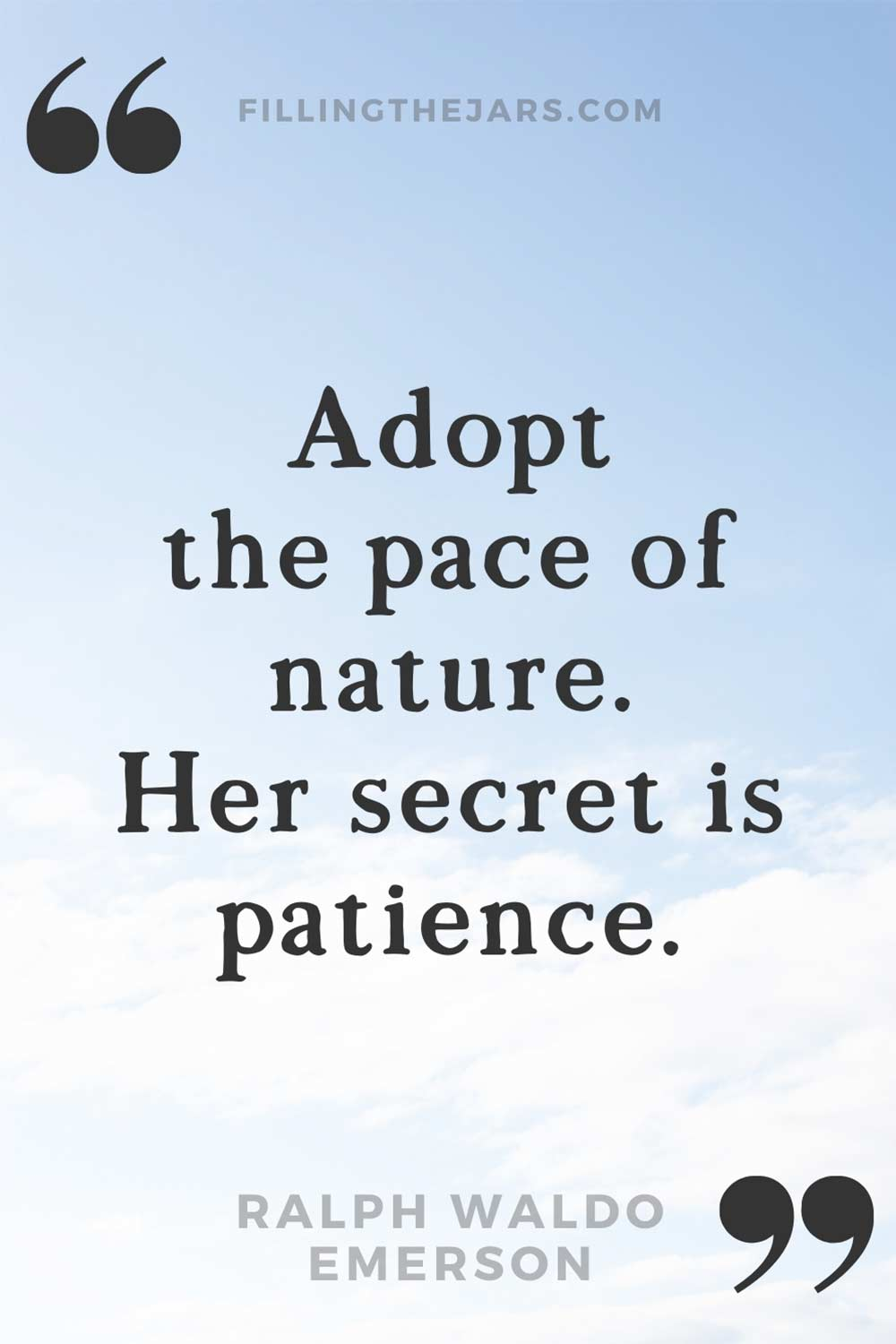Ralph Waldo Emerson adopt the pace of nature quote in black text on daytime partly cloudy sky background.