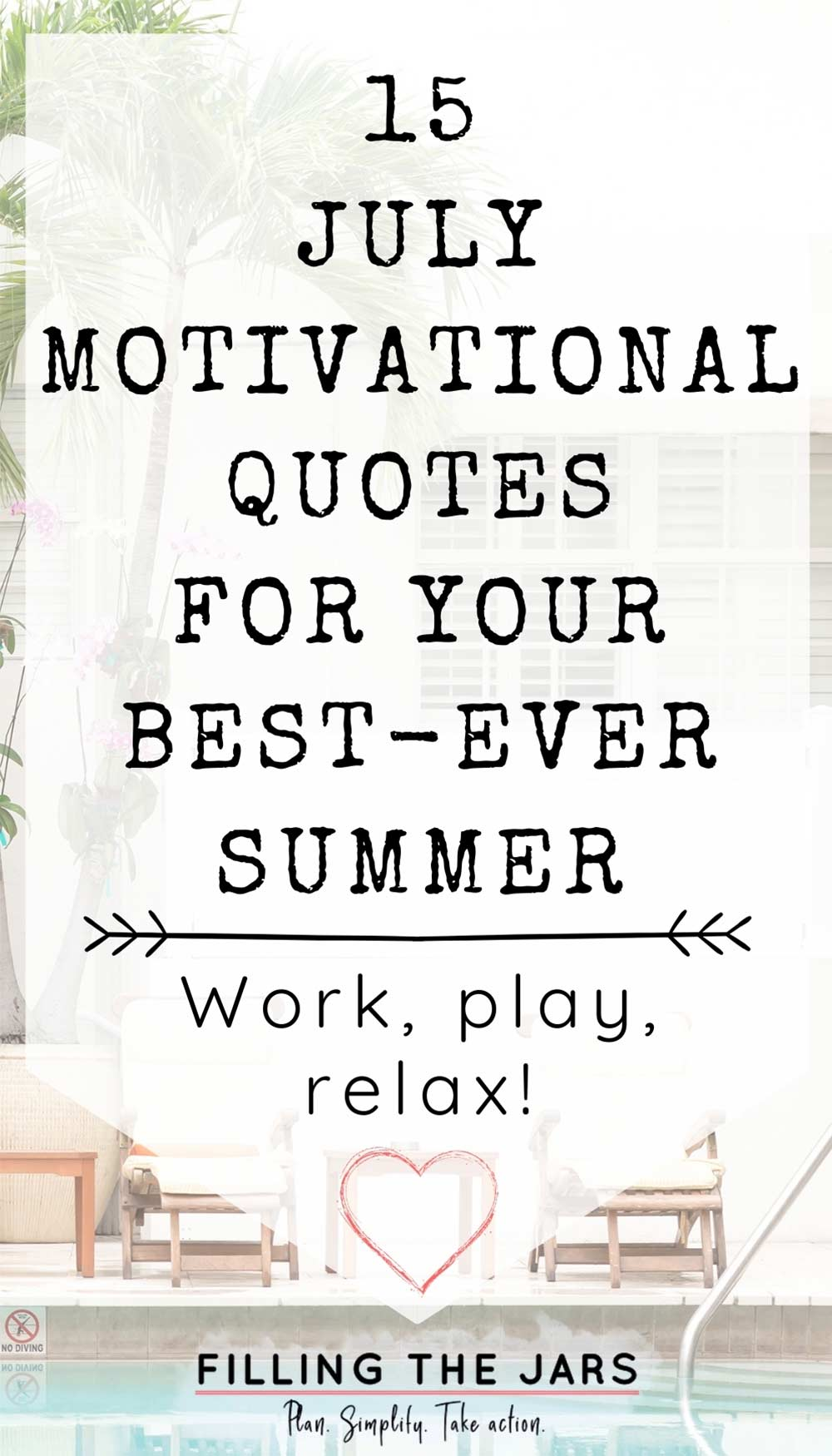 Text July motivational quotes for your best-ever summer on white background over image of lounge chairs next to swimming pool.