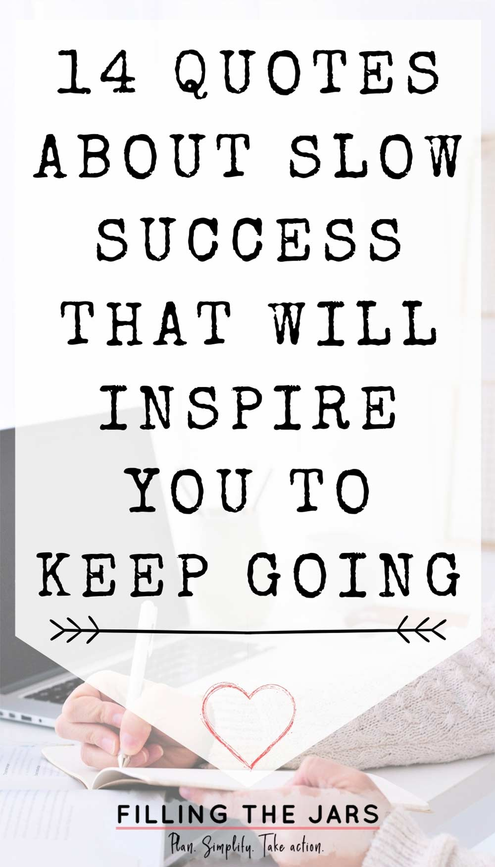 Text quotes about slow success that will inspire you to keep going on white background over image of female hands writing in book at white desk.