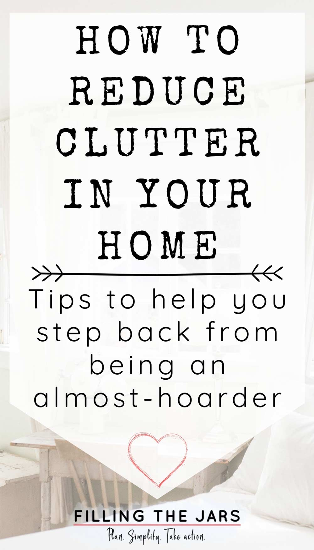 Text how to reduce clutter in your home on white background over image of bright and airy bedroom with white linens and rustic desk.