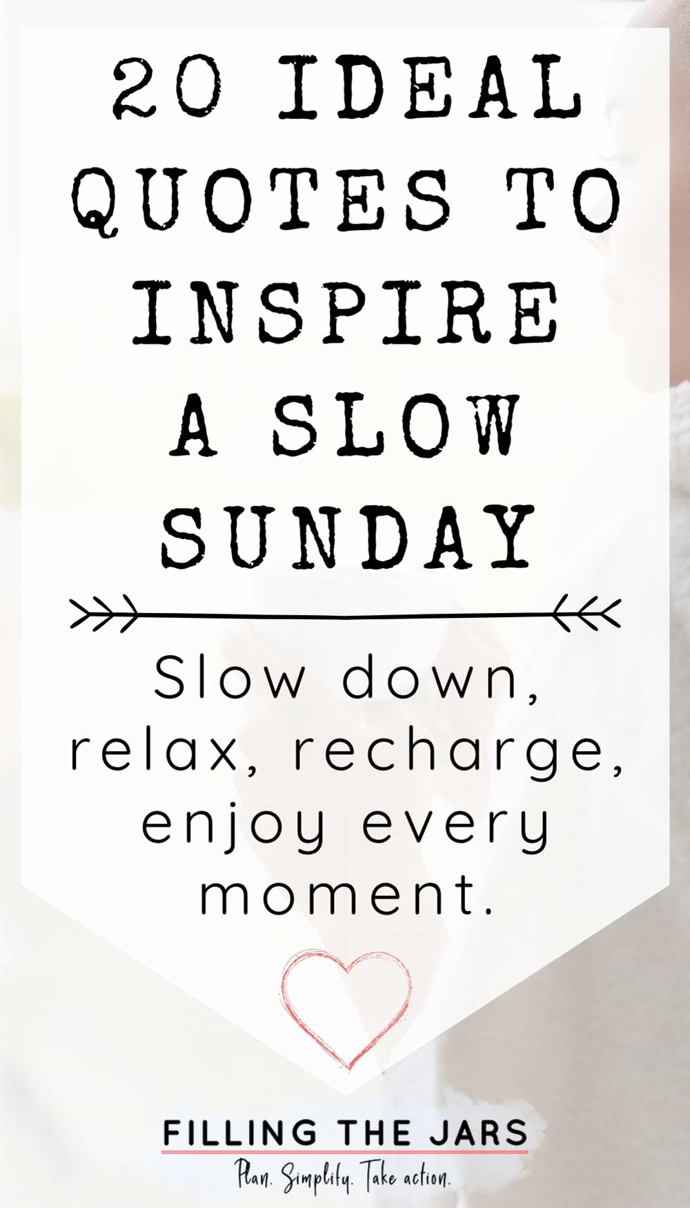 Text ideal quotes to inspire a slow Sunday on white background over image of woman looking out window and holding a coffee mug.