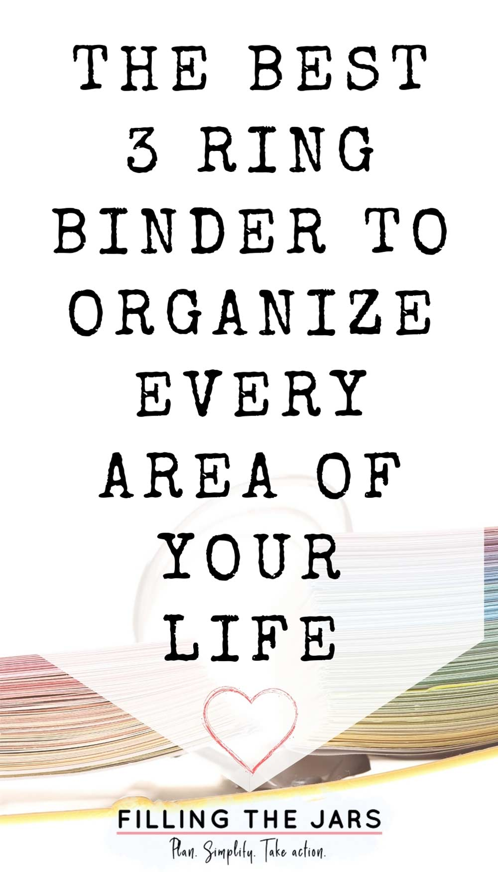 Text the best 3 ring binder to organize every area of your life on white background over image of end view of open 3 ring binder with colorful pages.