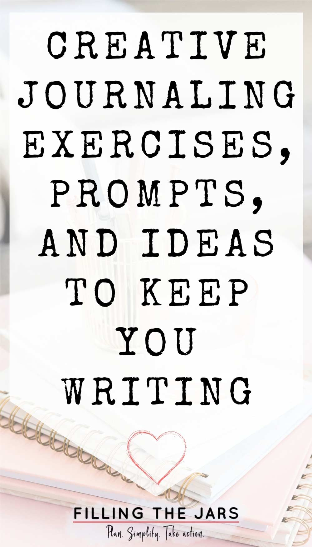 Text creative journaling exercises, prompts and ideas to keep you writing on white background over image of pink-tinted table and journal stack with glasses and gold-tone pen holder.