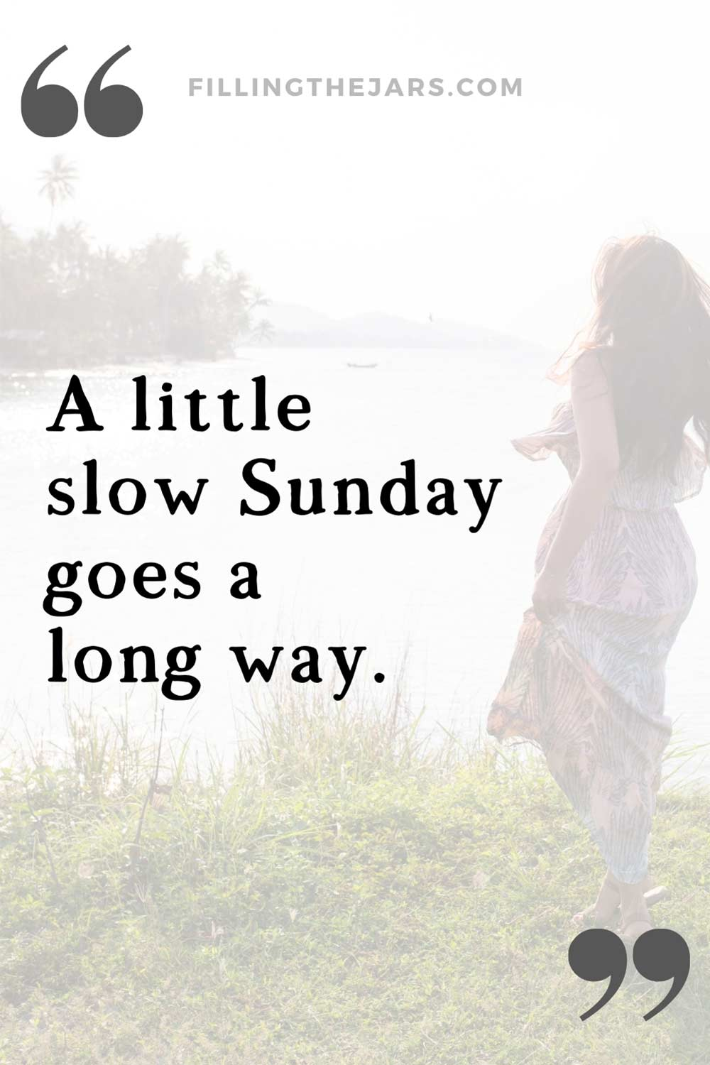 Slow Sunday quote in black text over image of woman standing on a grassy shore with the breeze blowing her long hair and dress.
