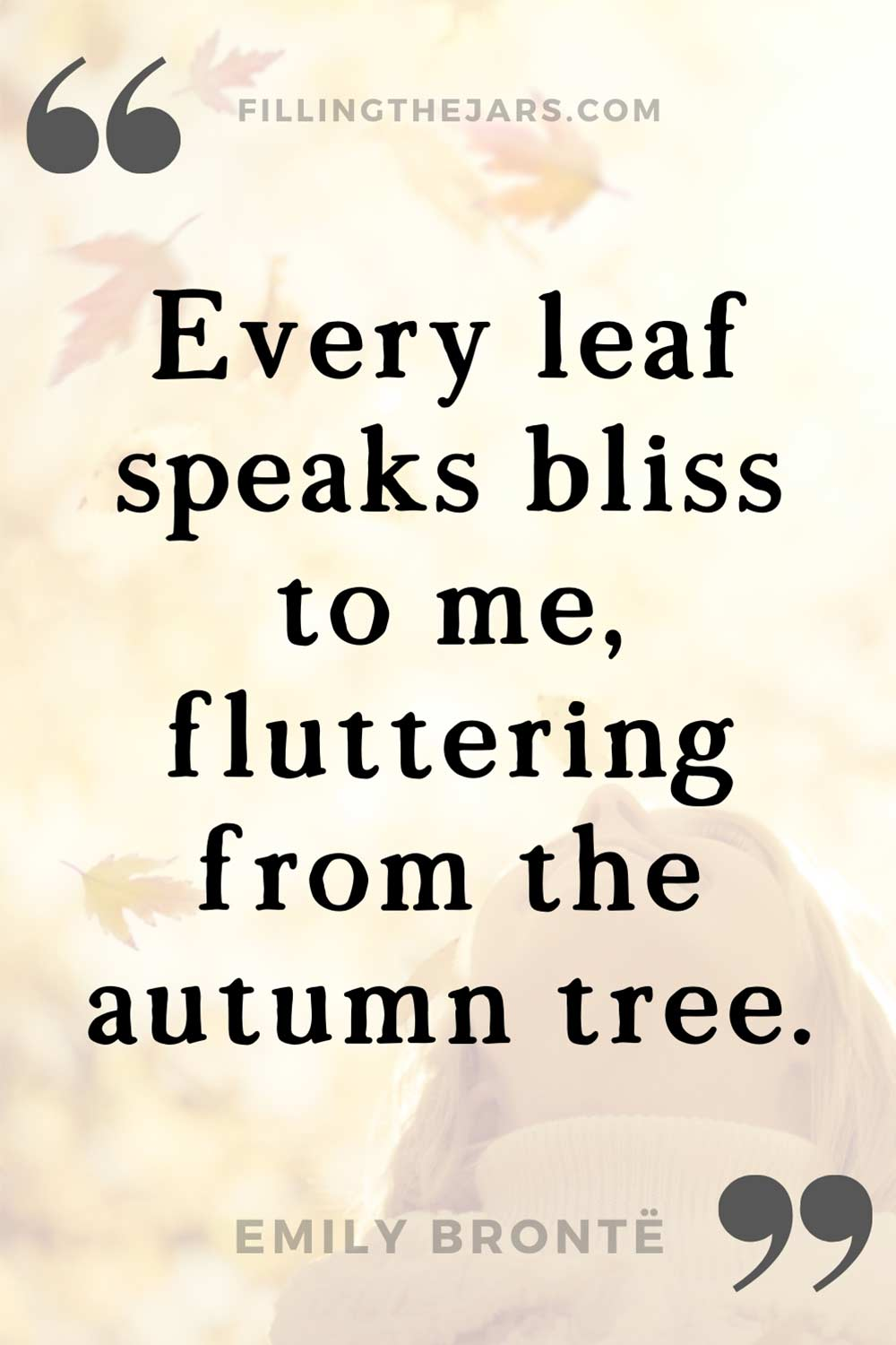 Emily Bronte every leaf speaks bliss quote in black text on faded image of woman smiling up at falling leaves on a sunny day.