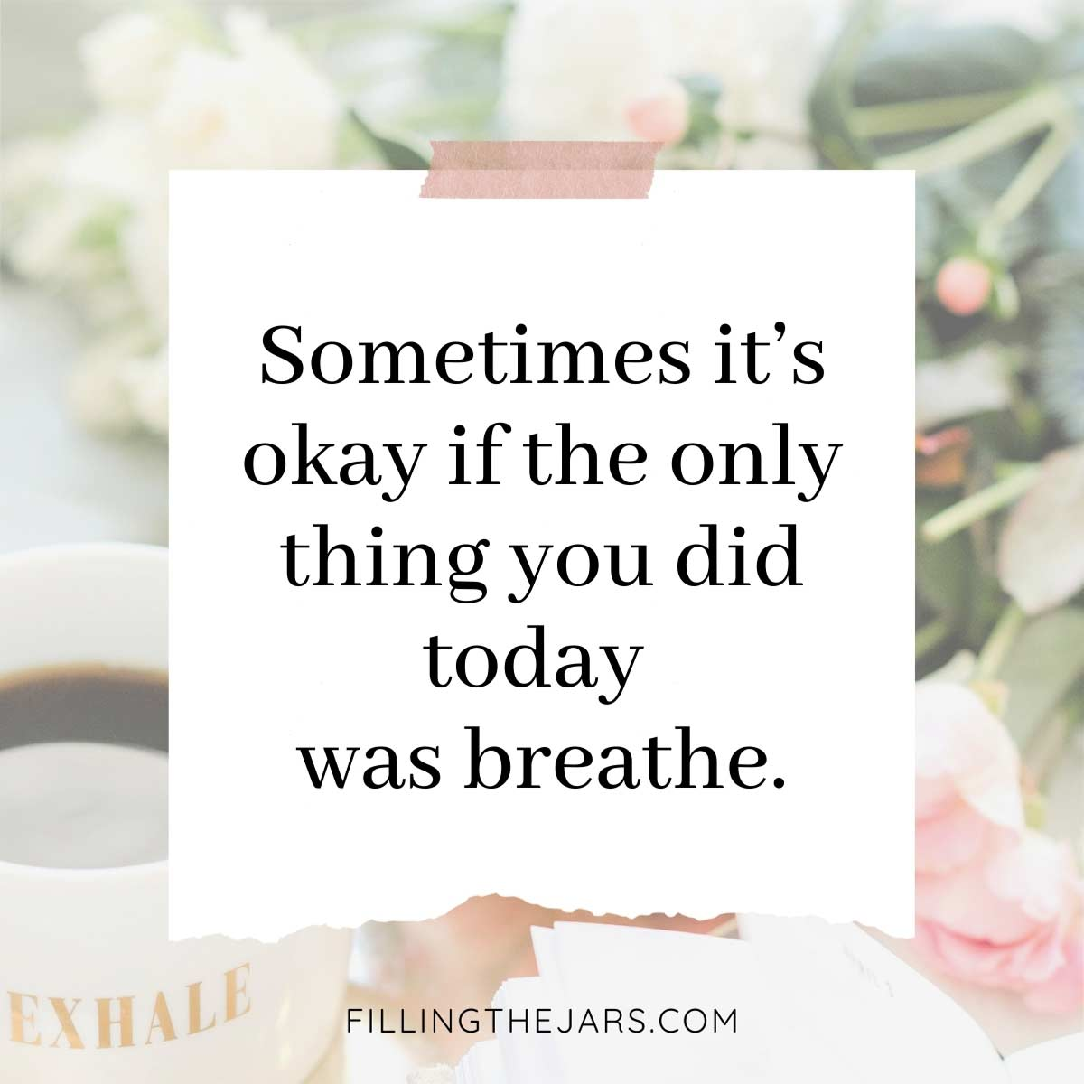 Breathe today quote on white paper-like background over image of flowers, coffee mug, and open journal.