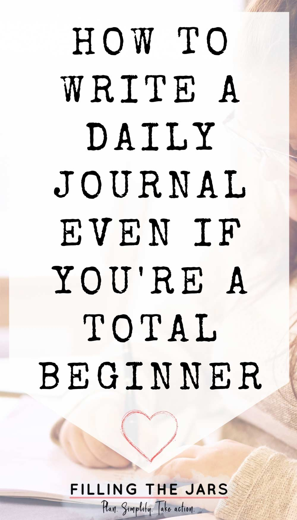 Text how to write a daily journal for beginners on white background over image of woman with long dark hair wearing a sweater and glasses sitting at a table and writing.