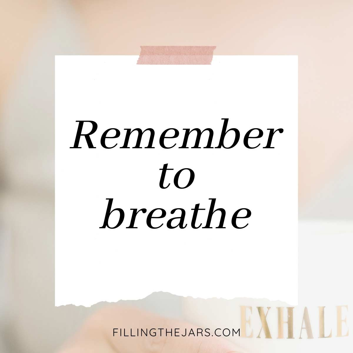 Remember to breathe quote in black text on white ripped-paper background over blurred image of woman holding white coffee mug with the word exhale.