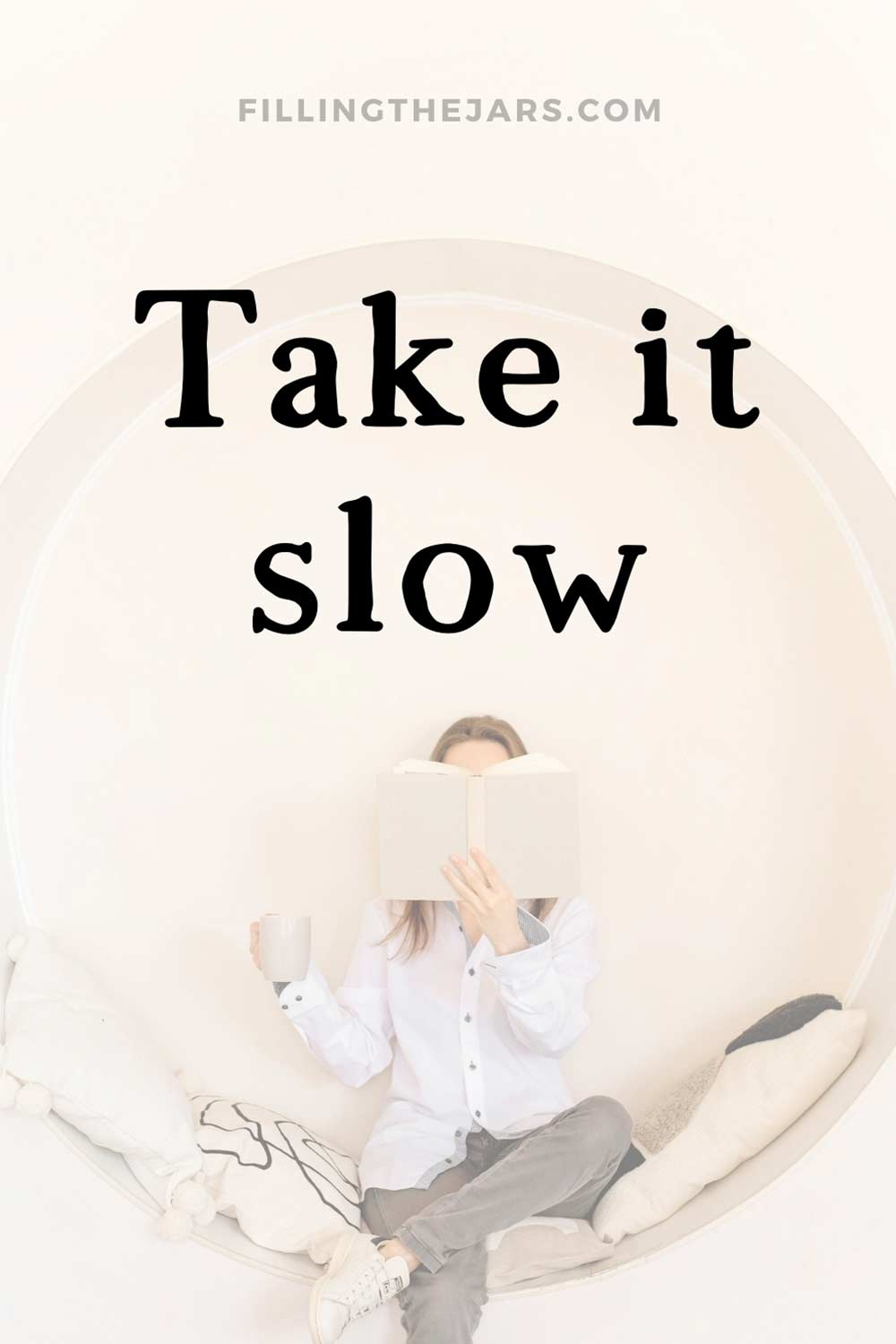 Take it slow quote text over image of woman sitting in circular seat while holding coffee mug and reading.