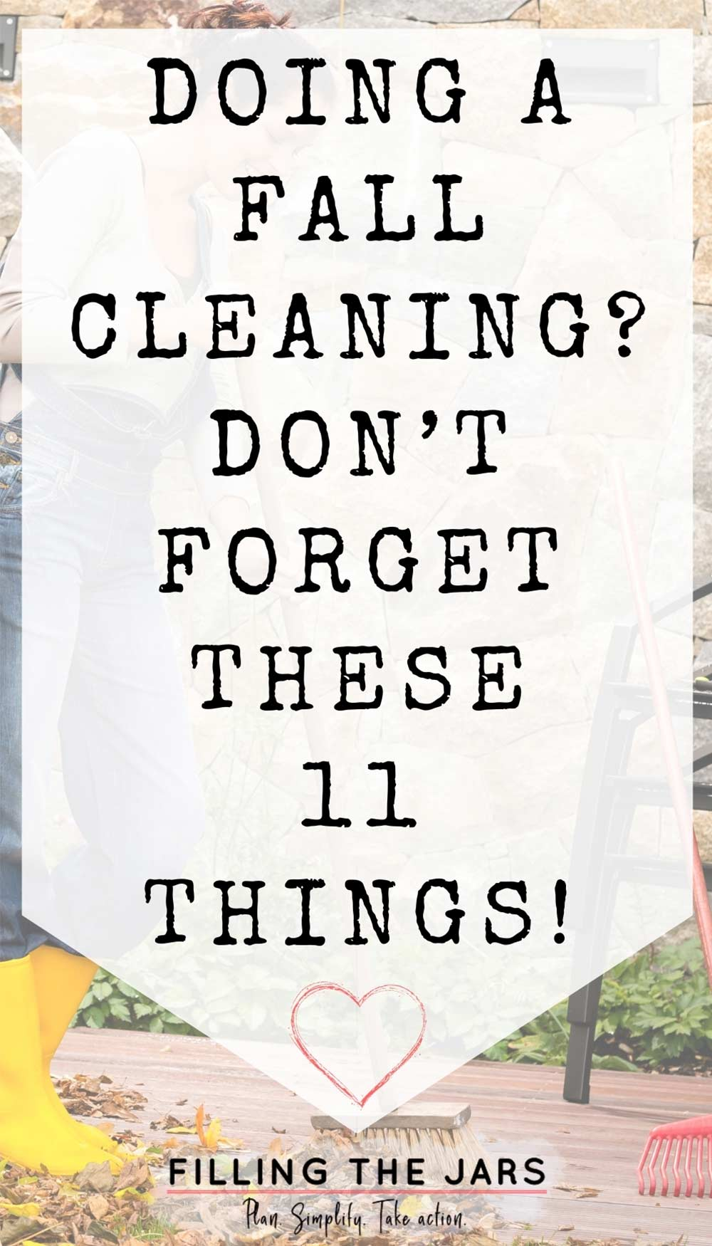 Text things to remember when doing a fall cleaning on white background over image of woman wearing overalls and yellow boots sweeping deck as part of autumn cleaning tasks.