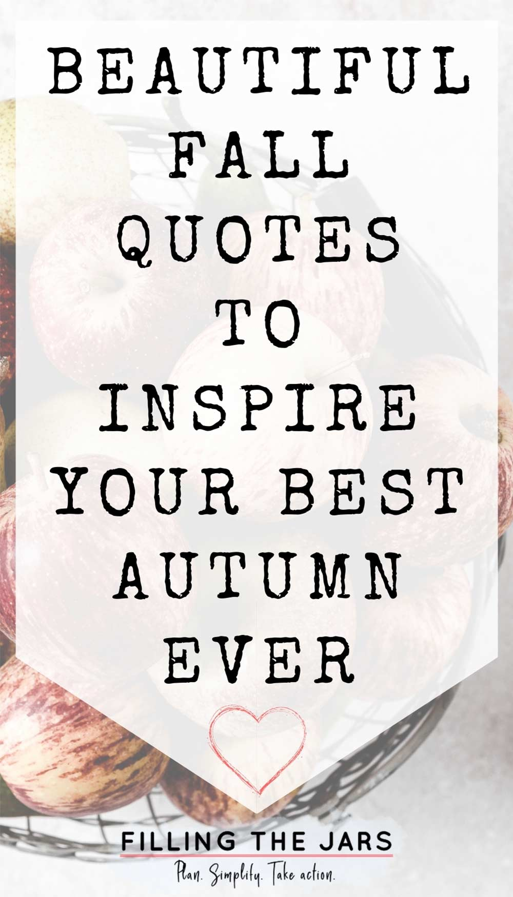 Text beautiful fall quotes to inspire your best autumn on white background over image of top view of apples and pears in mesh bowl on white counter.