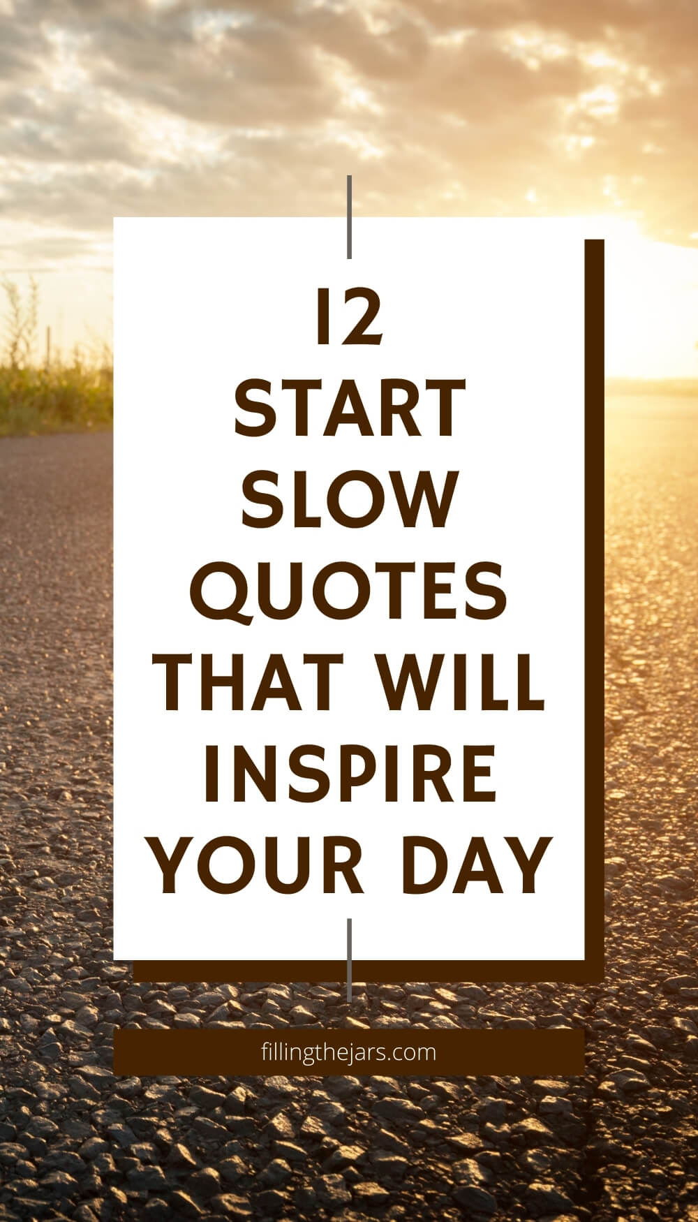 Text start slow quotes that will inspire your day on white background over image of blacktop road at sunrise.