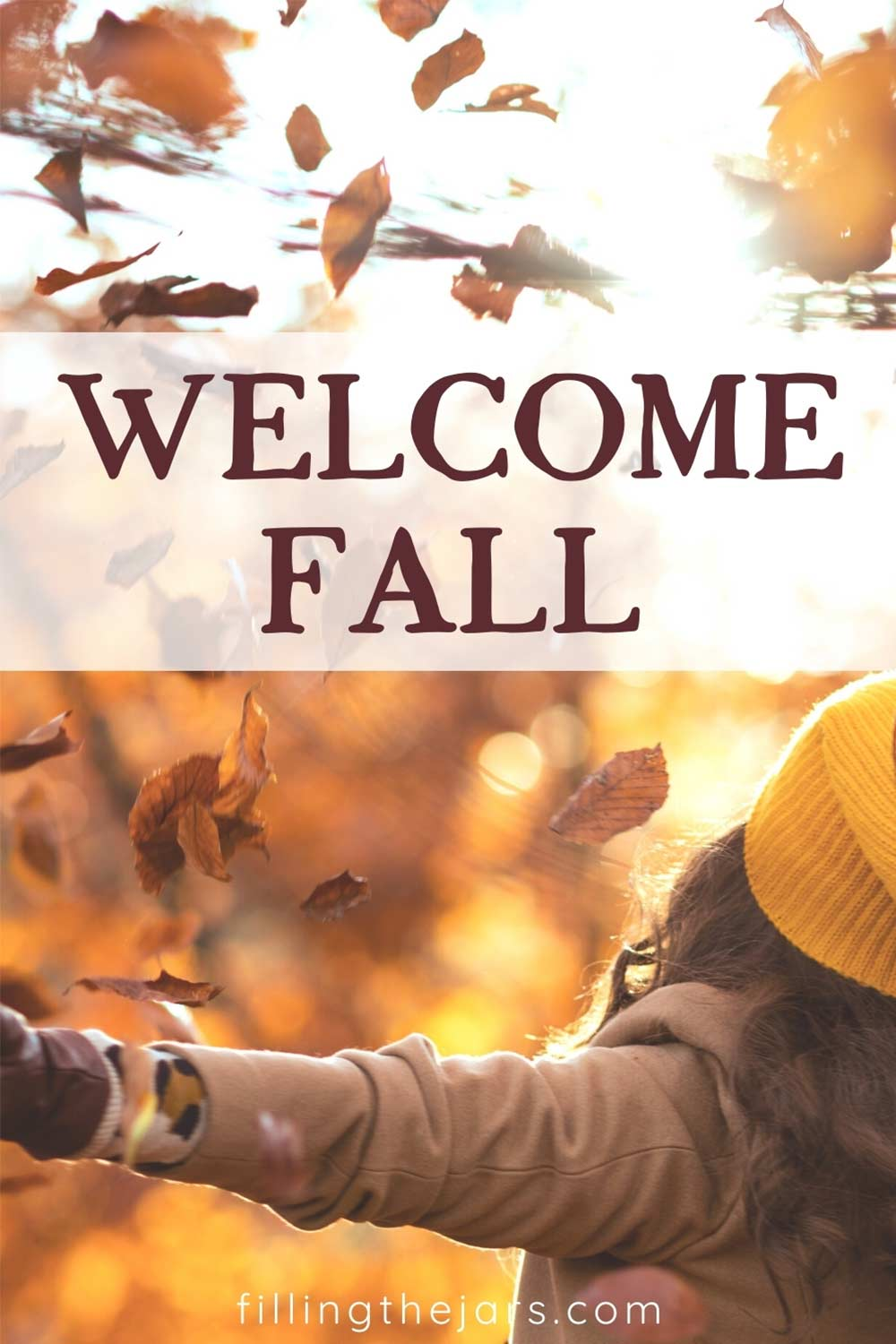 Text Welcome Fall on white stripe over image of woman in tan coat holding arms open to catch falling autumn leaves.
