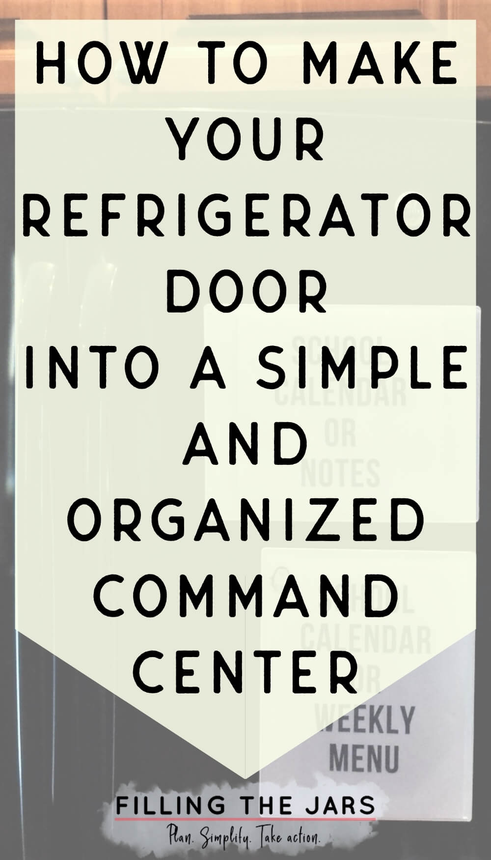 Text how to make your refrigerator door into a simple and organized command center on off-white background over image of fridge command center layout.